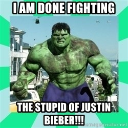 THe Incredible hulk - i am done fighting  the stupid of justin bieber!!!
