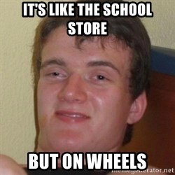 Stoner Guy - It's like the school store but on wheels