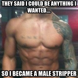 Zyzz - They said I could be anything I wanted.... So I became a male stripper