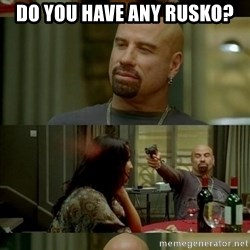 Skin Head John - Do you have any rusko?