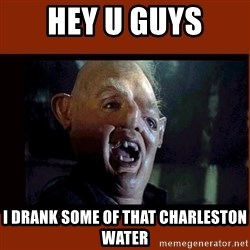 Sloth Goonies  - Hey u Guys I drank some of that Charleston water