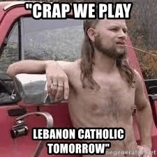 "redneck word of the day - ""Crap we play Lebanon Catholic tomorrow"""