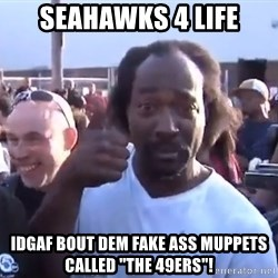 "charles ramsey 3 - Seahawks 4 life idgaf bout dem fake ass muppets called ""the 49ers""!"