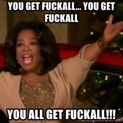 The Giving Oprah - you get fuckall... you get fuckall you all get fuckall!!!