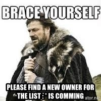 meme Brace yourself -  please find a new Owner for the list : * is comming