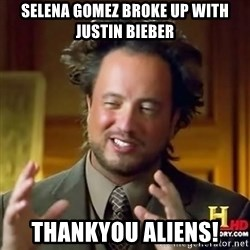 ancient alien guy - selena gomez broke up with justin bieber thankyou aliens!