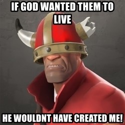 Furious Soldier - If god wanted them to live He wouldnt have created me!