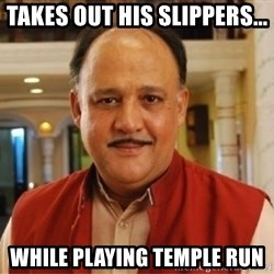 Sanskari Alok Nath - Takes out his slippers... while playing temple run