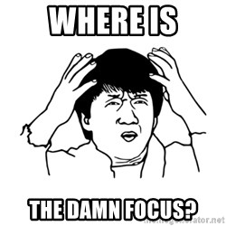 My brain is full of fuck - where is the damn focus?