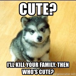 Baby Courage Wolf - cute? i'll kill your family. then who's cute?