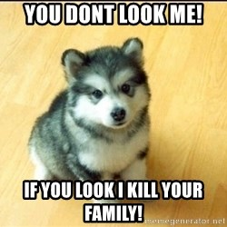 Baby Courage Wolf - You Dont look me! if you look i kill your family!