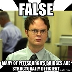 Dwight from the Office - FALSE Many of Pittsburgh's bridges are structurally deficient