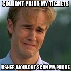 Crying Dawson - COuldnt print my tickets Usher wouldnt scan my phone