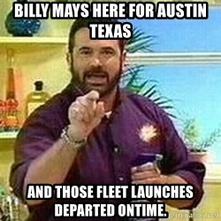 Badass Billy Mays - Billy mays here for austin texas and those fleet launches departed ontime.