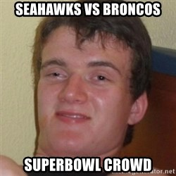 Stoner Guy - seahawks vs broncos superbowl crowd