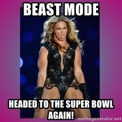 Ugly Beyonce - Beast mode headed to the super bowl again!