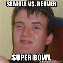 Stoner Guy - Seattle vs. Denver super bowl