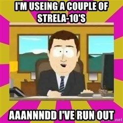 annd its gone - I'm useing a couple of strela-10's aaannndd I've run out