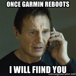 Liam Neeson (Taken) (2) - Once garmin reboots I will fiind You