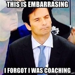 Dallas Eakins - This is embarrasing I forgot I was coaching