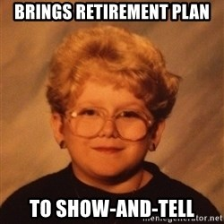 60 Year-Old Girl - Brings retirement plan to show-and-tell