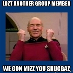 Captain Picard So Much Win! - LOZT ANOTHER GROUP MEMBER WE GON MIZZ YOU SHUGGAZ