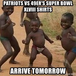 african children dancing - Patriots vs 49er's Super bowl XLviii Shirts Arrive tomorrow