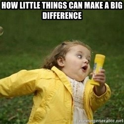 Little girl running away - how little things can make a big difference
