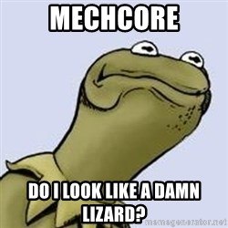Dont give a fuck Kermit - Mechcore Do i look like a damn lizard?