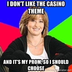 Sheltering Suburban Mom - i don't like the casino theme and it's my prom, so i should choose