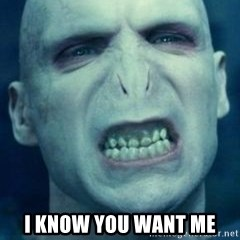 Angry Voldemort -  I know you want me