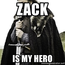 Ned Stark - zack  is my hero