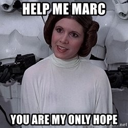 princess leia - HELP ME MARC YOU ARE MY ONLY HOPE