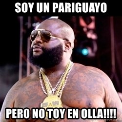 Fat Rick Ross - soy un pariguayo  pero no toy en olla!!!!