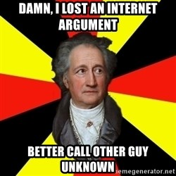 Germany pls - Damn, i lost an internet argument better call other guy unknown