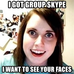OAG - i got group skype I want to see your faces