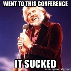 Kenny Rogers - WENT TO THIS CONFERENCE IT SUCKED