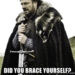 Ned Stark -  Did you brace yourself?