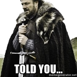 Ned Stark -  Told you...