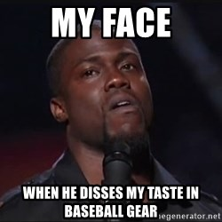 Kevin Hart Face - my face when he disses my taste in baseball gear