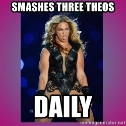 Ugly Beyonce - smashes three theos daily