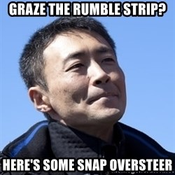 Kazunori Yamauchi - graze the rumble strip? here's some snap oversteer