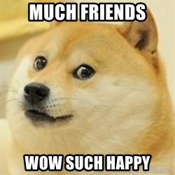 wow such doge1 - much friends wow such happy