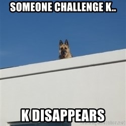 Roof Dog - Someone challenge K.. K Disappears