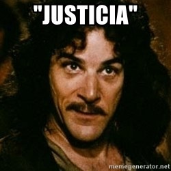 "You keep using that word, I don't think it means what you think it means - ""justicia"""