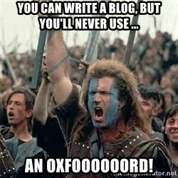 William Wallace braveheart mel gibson lol - You can write a blog, but you'll never use ...  An oxfoooooord!