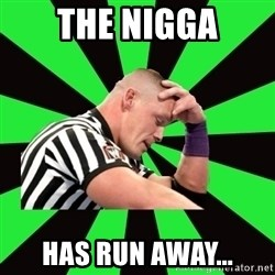 Deep Thinking Cena - the nigga has run away...