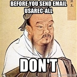 Confucious - before you send email usarec-all don't