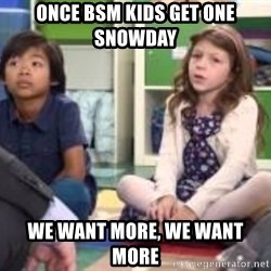 We want more we want more - Once BSM Kids Get one snowday we want more, we want more