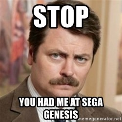 history ron swanson - Stop You Had me at sega genesis